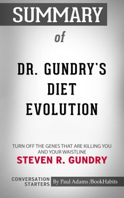 Summary of Dr. Gundry's Diet Evolution by Dr. Steven Gundry | Conversation Starters by Paul Adams from PublishDrive Inc in General Academics category