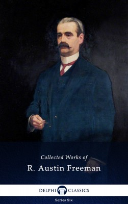 Collected Works of R. Austin Freeman (Delphi Classics) by R. Austin Freeman from PublishDrive Inc in General Novel category