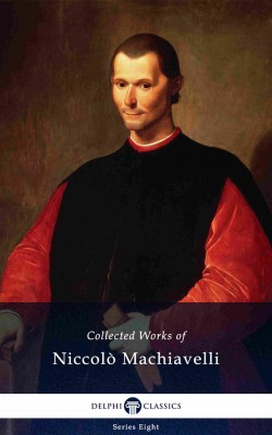 Delphi Collected Works of Niccolò Machiavelli (Illustrated) by Niccolo Machiavelli from PublishDrive Inc in Politics category