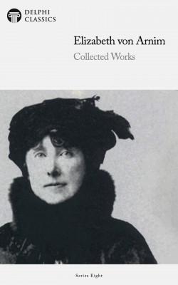 Delphi Collected Works of Elizabeth von Arnim (Illustrated) by Elizabeth von Arnim from PublishDrive Inc in General Novel category