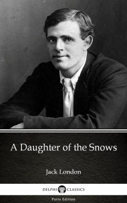 A Daughter of the Snows by Jack London (Illustrated) by Jack London from PublishDrive Inc in Classics category