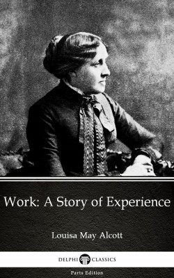 Work: A Story of Experience by Louisa May Alcott (Illustrated) by Louisa May Alcott from PublishDrive Inc in Classics category