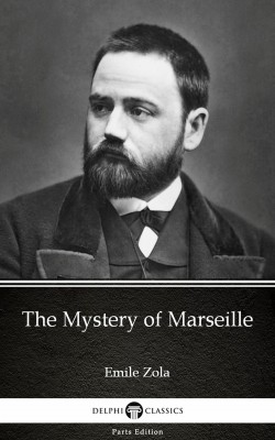 The Mystery of Marseille by Emile Zola (Illustrated) by Emile Zola from PublishDrive Inc in Classics category