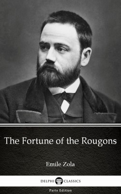 The Fortune of the Rougons by Emile Zola (Illustrated) by Emile Zola from PublishDrive Inc in Classics category