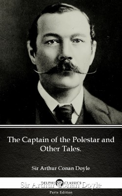 The Captain of the Polestar and Other Tales. by Sir Arthur Conan Doyle (Illustrated) by Sir Arthur Conan Doyle from PublishDrive Inc in Classics category