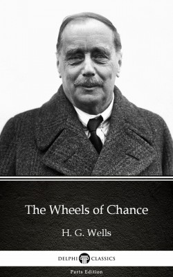 The Wheels of Chance by H. G. Wells (Illustrated) by H. G. Wells from PublishDrive Inc in Classics category
