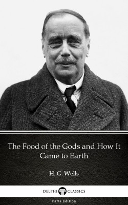 The Food of the Gods and How It Came to Earth by H. G. Wells (Illustrated) by H. G. Wells from PublishDrive Inc in Classics category
