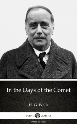 In the Days of the Comet by H. G. Wells (Illustrated) by H. G. Wells from PublishDrive Inc in Classics category