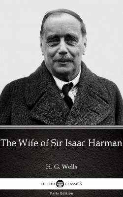 The Wife of Sir Isaac Harman by H. G. Wells (Illustrated) by H. G. Wells from PublishDrive Inc in Classics category