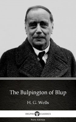 The Bulpington of Blup by H. G. Wells (Illustrated) by H. G. Wells from PublishDrive Inc in Classics category