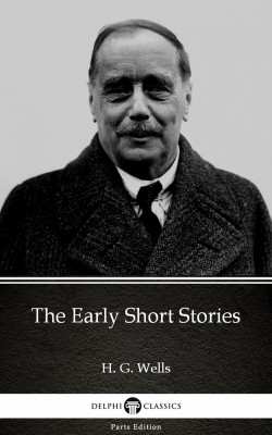The Early Short Stories by H. G. Wells (Illustrated) by H. G. Wells from PublishDrive Inc in Classics category