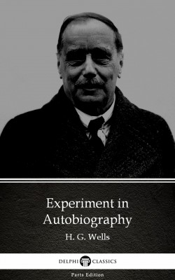Experiment in Autobiography by H. G. Wells (Illustrated) by H. G. Wells from PublishDrive Inc in Classics category