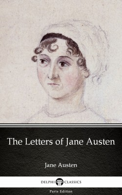The Letters of Jane Austen by Jane Austen (Illustrated) by Jane Austen from PublishDrive Inc in Classics category