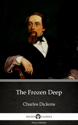 The Frozen Deep by Charles Dickens (Illustrated) by Charles Dickens from PublishDrive Inc in Classics category