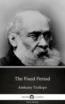 The Fixed Period by Anthony Trollope (Illustrated) by Anthony Trollope from PublishDrive Inc in Classics category