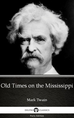 Old Times on the Mississippi by Mark Twain (Illustrated) by Mark Twain from PublishDrive Inc in Classics category