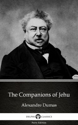 The Companions of Jehu by Alexandre Dumas (Illustrated) by Alexandre Dumas from PublishDrive Inc in Classics category