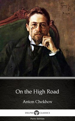 On the High Road by Anton Chekhov (Illustrated) by Anton Chekhov from PublishDrive Inc in Classics category