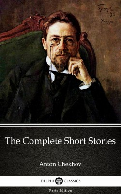 The Complete Short Stories by Anton Chekhov (Illustrated) by Anton Chekhov from PublishDrive Inc in Classics category