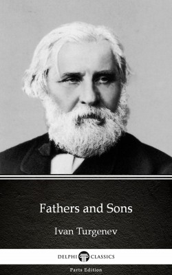 Fathers and Sons by Ivan Turgenev - Delphi Classics (Illustrated) by Ivan Turgenev from PublishDrive Inc in Classics category