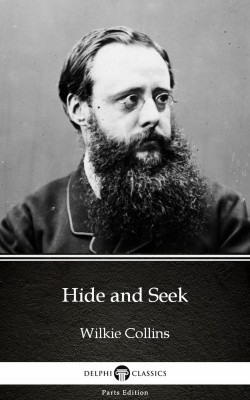 Hide and Seek by Wilkie Collins - Delphi Classics (Illustrated) by Wilkie Collins from PublishDrive Inc in Classics category