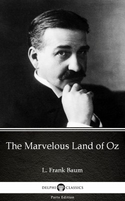 The Marvelous Land of Oz by L. Frank Baum - Delphi Classics (Illustrated) by L. Frank Baum from PublishDrive Inc in Classics category