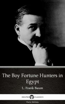 The Boy Fortune Hunters in Egypt by L. Frank Baum - Delphi Classics (Illustrated) by L. Frank Baum from PublishDrive Inc in Classics category