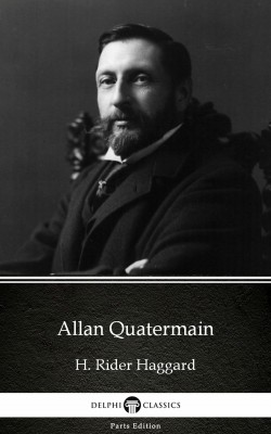 Allan Quatermain by H. Rider Haggard - Delphi Classics (Illustrated) by H. Rider Haggard from PublishDrive Inc in Classics category