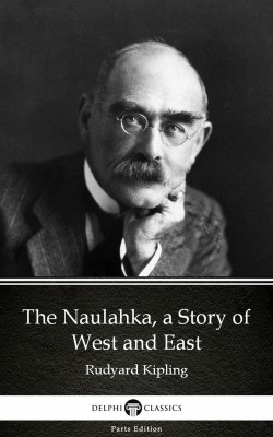 The Naulahka, a Story of West and East by Rudyard Kipling - Delphi Classics (Illustrated) by Rudyard Kipling from PublishDrive Inc in Classics category