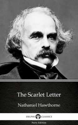 The Scarlet Letter by Nathaniel Hawthorne - Delphi Classics (Illustrated) by Nathaniel Hawthorne from PublishDrive Inc in Classics category
