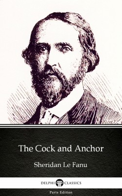 The Cock and Anchor by Sheridan Le Fanu - Delphi Classics (Illustrated) by Sheridan Le Fanu from PublishDrive Inc in Classics category