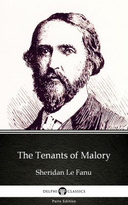 The Tenants of Malory by Sheridan Le Fanu - Delphi Classics (Illustrated) by Sheridan Le Fanu from PublishDrive Inc in Classics category