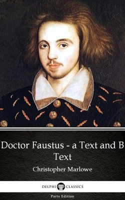 Doctor Faustus - A Text and B Text by Christopher Marlowe - Delphi Classics (Illustrated) by Christopher Marlowe from PublishDrive Inc in Classics category