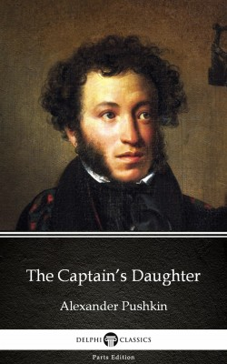 The Captain's Daughter by Alexander Pushkin - Delphi Classics (Illustrated) by Alexander Pushkin from PublishDrive Inc in Classics category