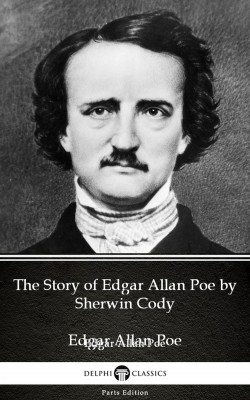 The Story of Edgar Allan Poe by Sherwin Cody - Delphi Classics (Illustrated) by Sherwin Cody from PublishDrive Inc in Classics category