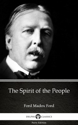 The Spirit of the People by Ford Madox Ford - Delphi Classics (Illustrated) by Ford Madox Ford from PublishDrive Inc in Classics category