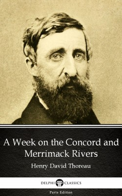 A Week on the Concord and Merrimack Rivers by Henry David Thoreau - Delphi Classics (Illustrated) by Henry David Thoreau from PublishDrive Inc in Classics category