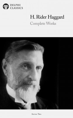 Delphi Complete Works of H. Rider Haggard (Illustrated) by H. Rider Haggard from PublishDrive Inc in Classics category
