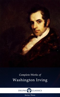 Delphi Complete Works of Washington Irving (Illustrated) by Washington Irving from PublishDrive Inc in Classics category