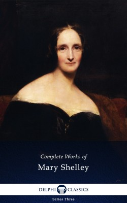 Delphi Complete Works of Mary Shelley (Illustrated) by Mary Shelley from PublishDrive Inc in Classics category