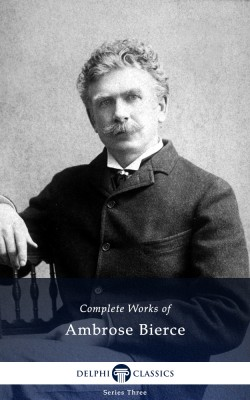 Delphi Complete Works of Ambrose Bierce (Illustrated) by Ambrose Bierce from PublishDrive Inc in Classics category