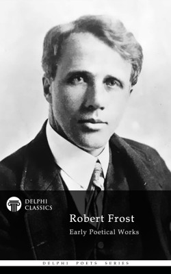 Delphi Collected Works of Robert Frost (Illustrated) by Robert Frost from PublishDrive Inc in Language & Dictionary category