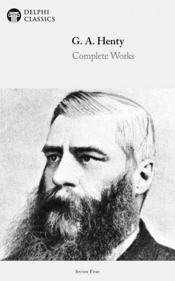 Delphi Complete Works of G. A. Henty (Illustrated) by G. A. Henty from PublishDrive Inc in Classics category
