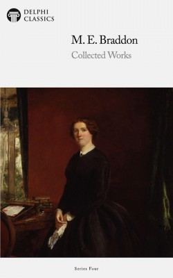 Delphi Collected Works of M. E. Braddon (Illustrated) by M. E. Braddon from PublishDrive Inc in Classics category