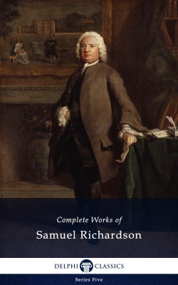 Delphi Complete Works of Samuel Richardson (Illustrated) by Samuel Richardson from PublishDrive Inc in Classics category