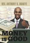 Money is Good by Reverend Dr. Anthony Kwadwo Boakye from  in  category