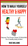 How To Walk Yourself Healthy & Happy by Russ Williams from  in  category