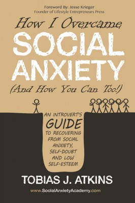 How I Overcame Social Anxiety (And How You Can Too!) by Tobias Atkins from PublishDrive Inc in General Novel category