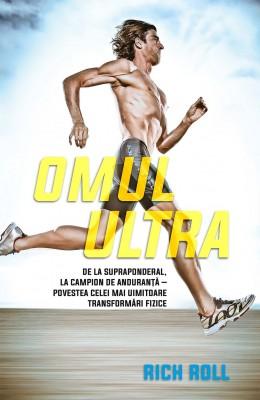 Omul ultra. De la supraponderal, la campion de anduranță – povestea celei mai uimitoare transformări fizice by Rich Roll from PublishDrive Inc in Sports & Hobbies category