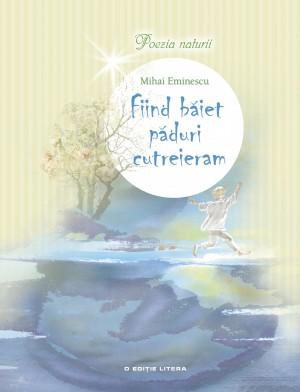 Fiind băiet păduri cutreieram (Poezia naturii) by Mihai Eminescu from PublishDrive Inc in Classics category
